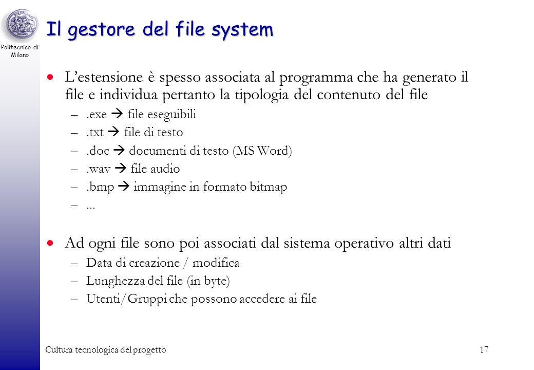 Politecnico di Milano Cultura tecnologica del progetto16 Il gestore del file system I dati contenuti nella memoria di massa vengono strutturati e gest