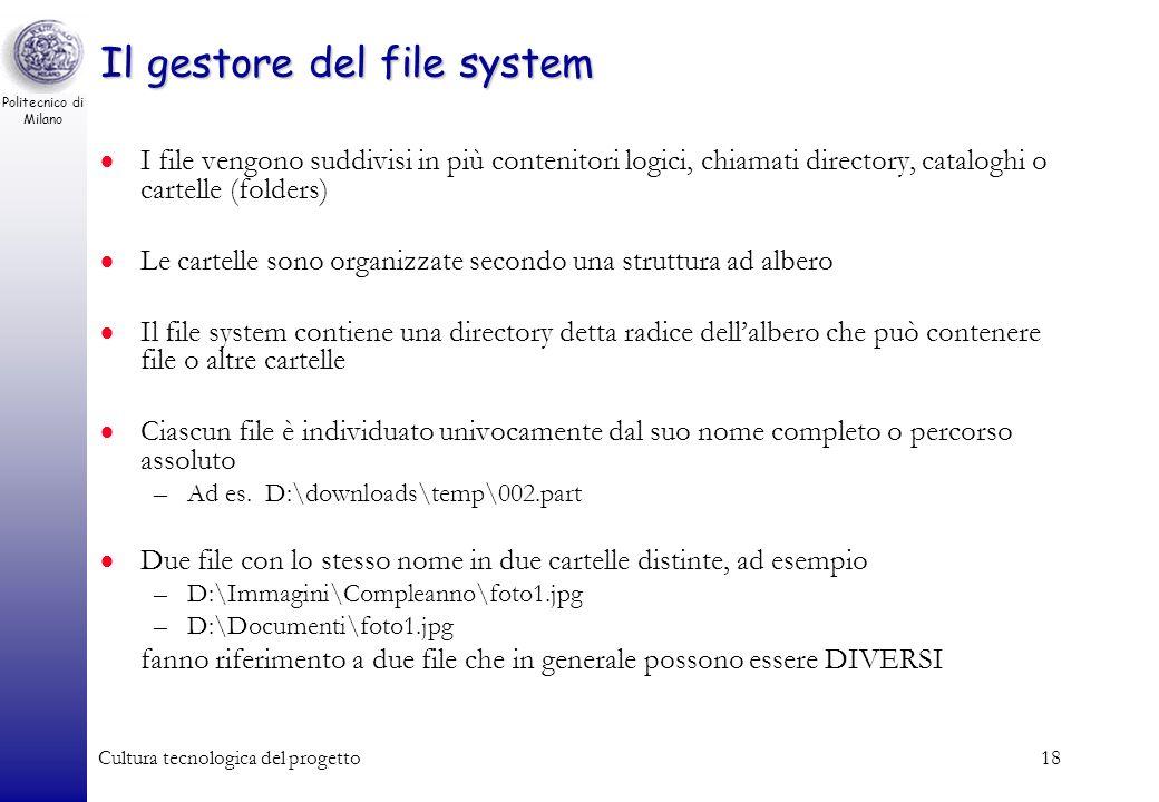 Politecnico di Milano Cultura tecnologica del progetto17 Il gestore del file system Lestensione è spesso associata al programma che ha generato il fil