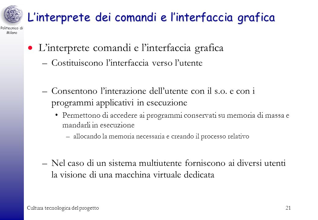 Politecnico di Milano Cultura tecnologica del progetto20 Il gestore del file system La macchina virtuale realizzata dal gestore del file system Interf