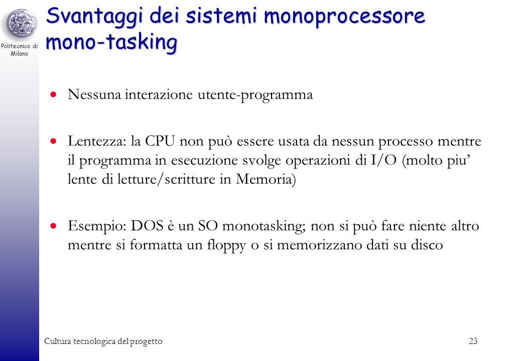Politecnico di Milano Cultura tecnologica del progetto22 Una possibile classificazione dei moderni S.O. I moderni sistemi operativi possono essere cla