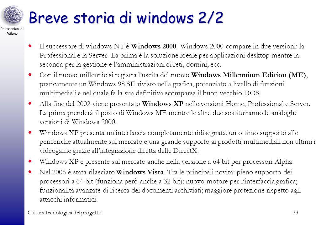 Politecnico di Milano Cultura tecnologica del progetto32 Breve storia di windows 1/2 Nel 1980 la Microsoft era una piccola società con 40 dipendenti,