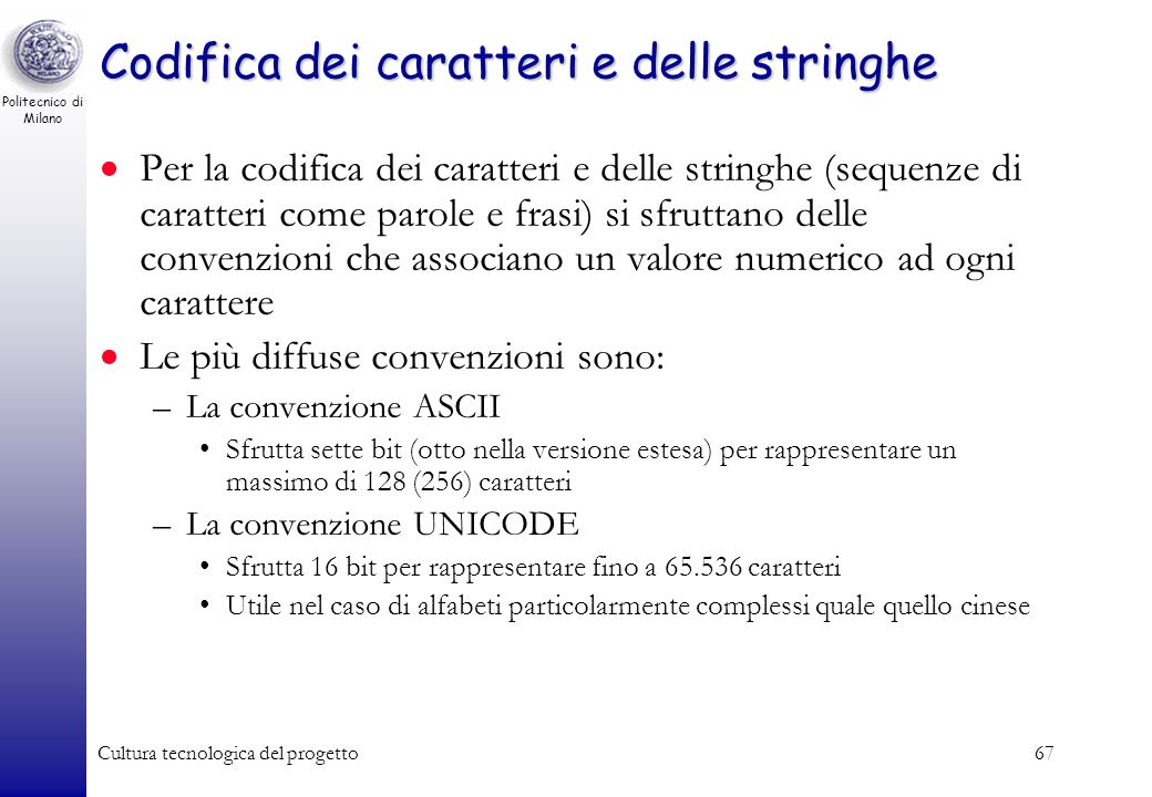 Politecnico di Milano Cultura tecnologica del progetto66 25/01/2014Corso Informatica A - Allievi Gestionali - prof. C. Silvano66 Codifica binaria su n