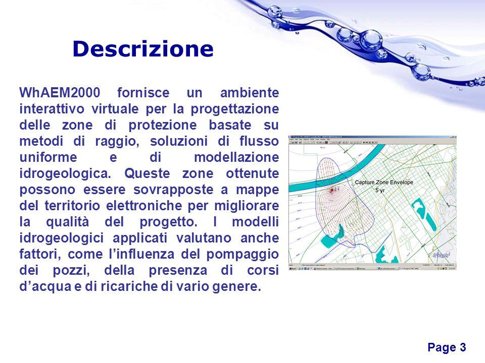 Free Powerpoint Templates Page 3 Descrizione WhAEM2000 fornisce un ambiente interattivo virtuale per la progettazione delle zone di protezione basate su metodi di raggio, soluzioni di flusso uniforme e di modellazione idrogeologica.
