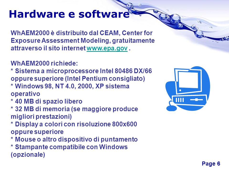 Free Powerpoint Templates Page 6 Hardware e software WhAEM2000 è distribuito dal CEAM, Center for Exposure Assessment Modeling, gratuitamente attraver