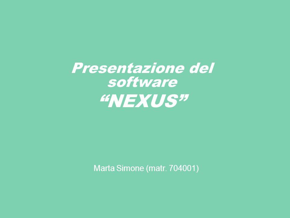 Presentazione del software NEXUS Marta Simone (matr. 704001)