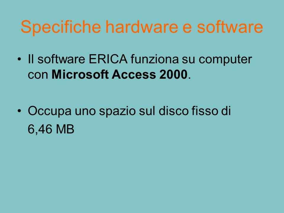 Specifiche hardware e software Il software ERICA funziona su computer con Microsoft Access 2000. Occupa uno spazio sul disco fisso di 6,46 MB