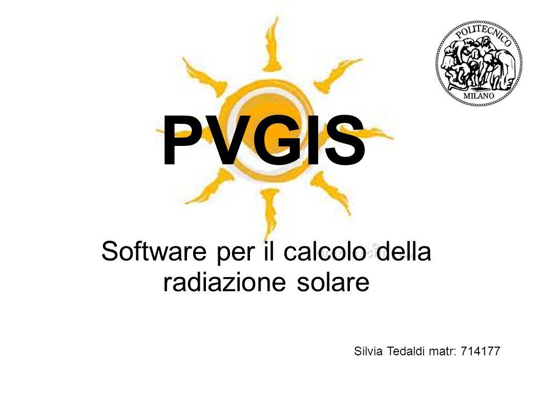 PVGIS Software per il calcolo della radiazione solare Silvia Tedaldi matr: 714177