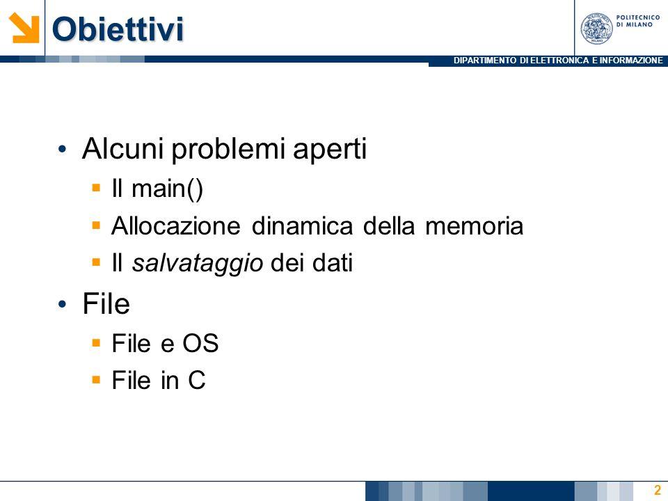 DIPARTIMENTO DI ELETTRONICA E INFORMAZIONEObiettivi Alcuni problemi aperti Il main() Allocazione dinamica della memoria Il salvataggio dei dati File File e OS File in C 2