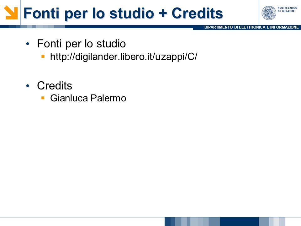 DIPARTIMENTO DI ELETTRONICA E INFORMAZIONE Fonti per lo studio + Credits Fonti per lo studio http://digilander.libero.it/uzappi/C/ Credits Gianluca Palermo