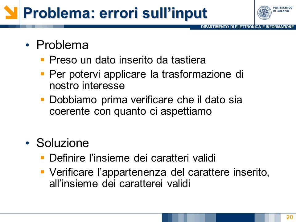 DIPARTIMENTO DI ELETTRONICA E INFORMAZIONE Problema: errori sullinput Problema Preso un dato inserito da tastiera Per potervi applicare la trasformazi