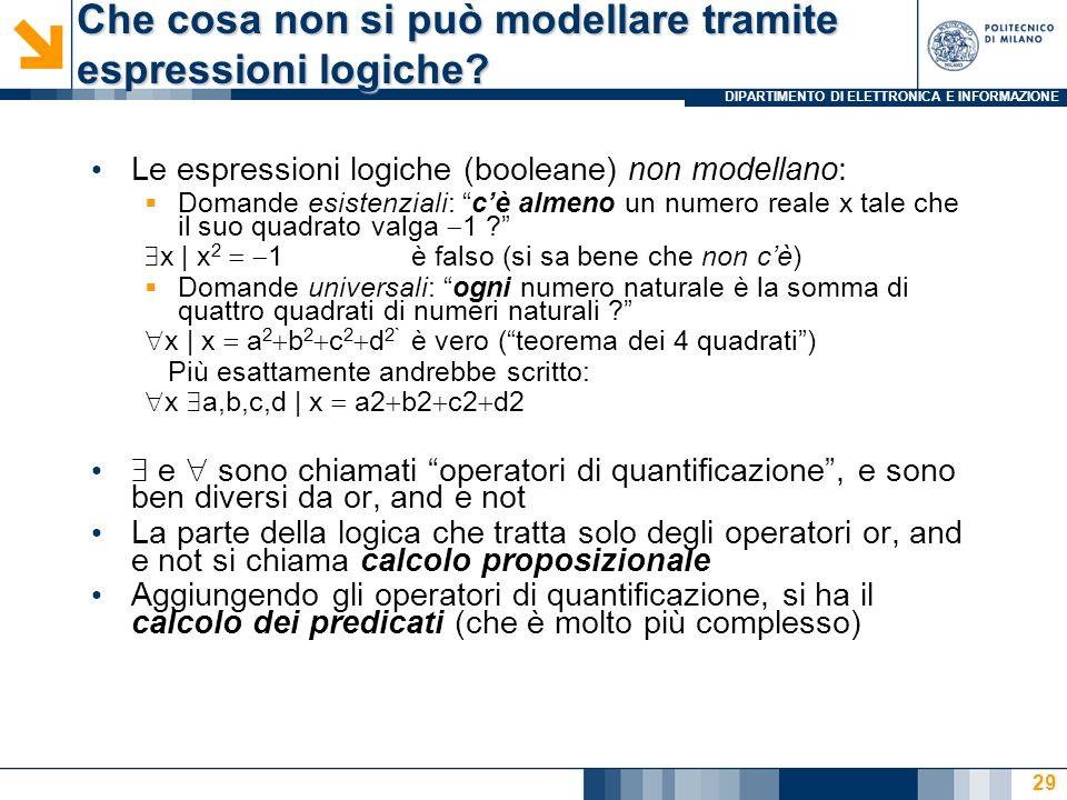 DIPARTIMENTO DI ELETTRONICA E INFORMAZIONE 29 Le espressioni logiche (booleane) non modellano: Domande esistenziali: cè almeno un numero reale x tale