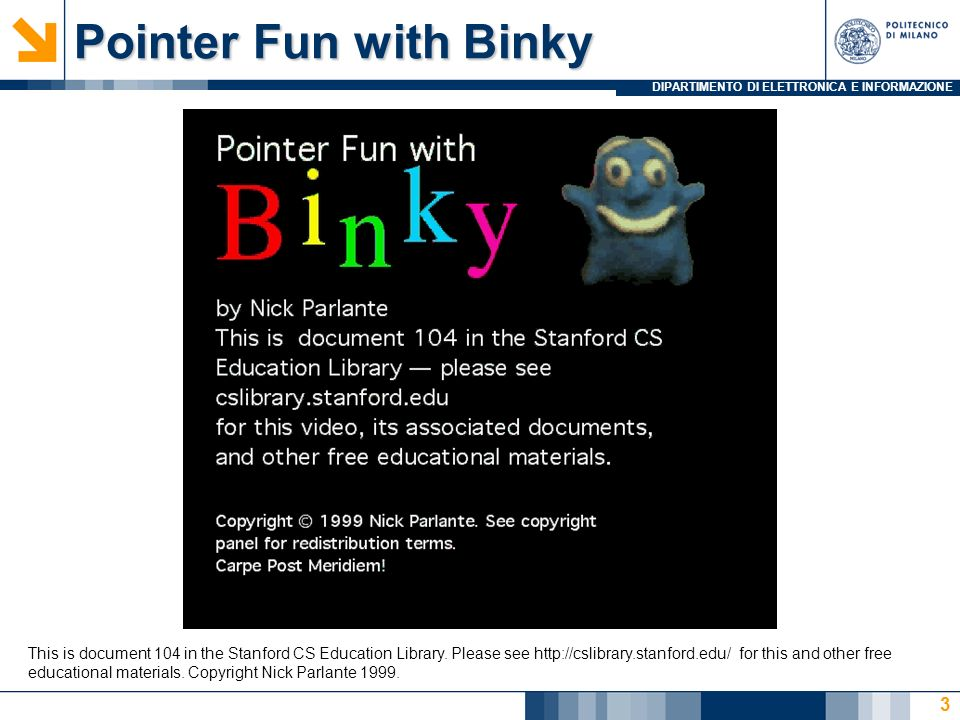 DIPARTIMENTO DI ELETTRONICA E INFORMAZIONE Pointer Fun with Binky 3 This is document 104 in the Stanford CS Education Library.