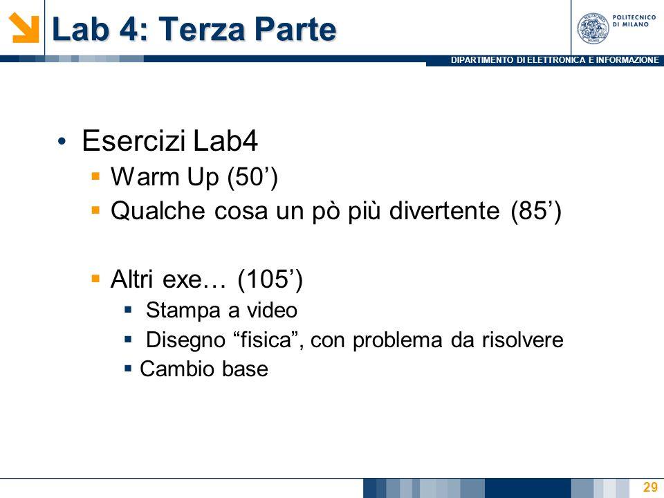 DIPARTIMENTO DI ELETTRONICA E INFORMAZIONE Lab 4: Terza Parte Esercizi Lab4 Warm Up (50) Qualche cosa un pò più divertente (85) Altri exe… (105) Stampa a video Disegno fisica, con problema da risolvere Cambio base 29