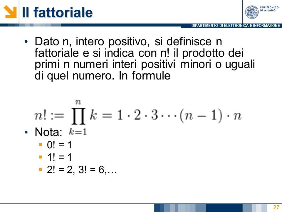 DIPARTIMENTO DI ELETTRONICA E INFORMAZIONE Il fattoriale Dato n, intero positivo, si definisce n fattoriale e si indica con n! il prodotto dei primi n