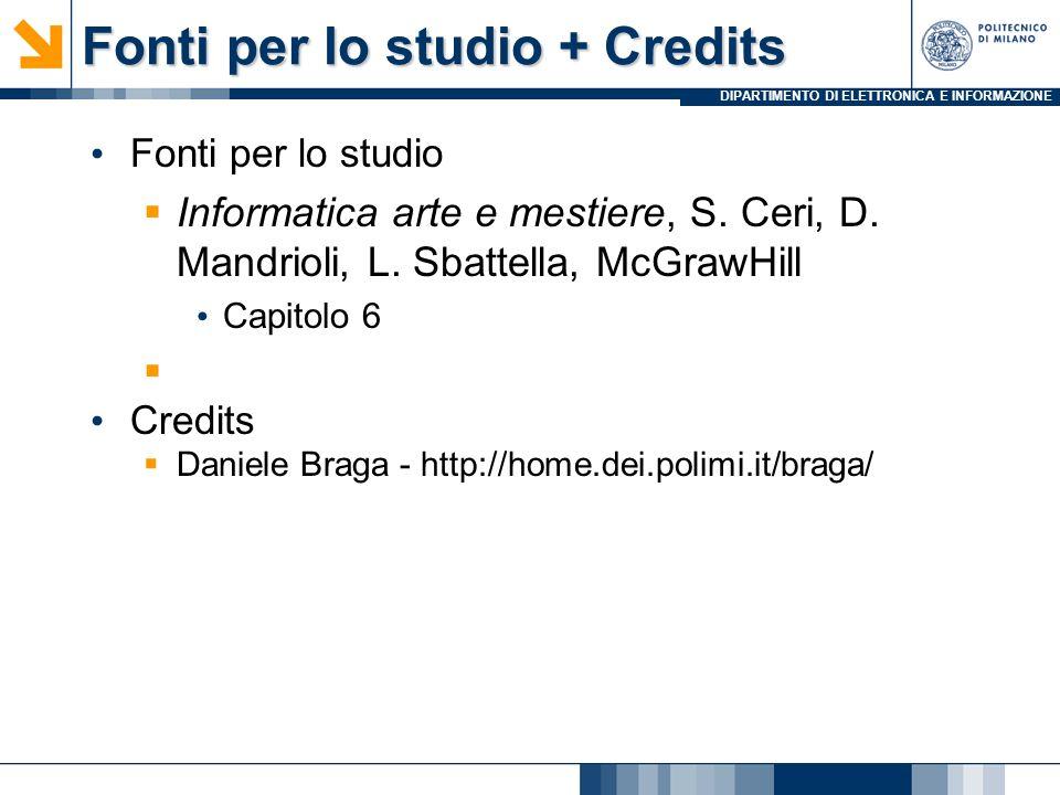 DIPARTIMENTO DI ELETTRONICA E INFORMAZIONE Fonti per lo studio + Credits Fonti per lo studio Informatica arte e mestiere, S. Ceri, D. Mandrioli, L. Sb