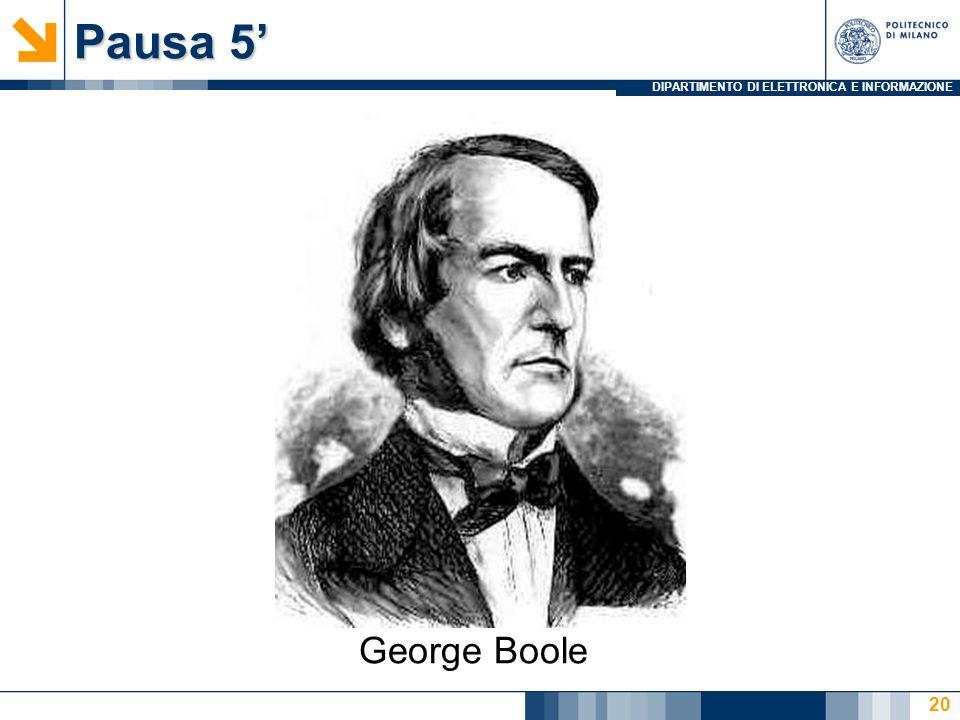 DIPARTIMENTO DI ELETTRONICA E INFORMAZIONE Pausa 5 20 George Boole