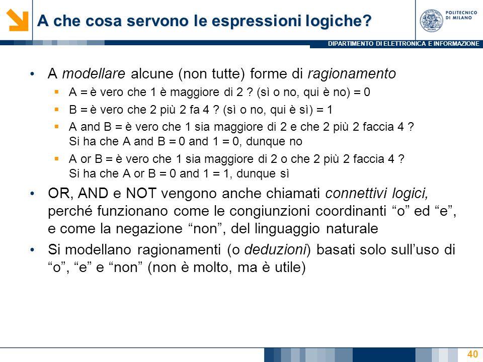 DIPARTIMENTO DI ELETTRONICA E INFORMAZIONE 40 A modellare alcune (non tutte) forme di ragionamento A è vero che 1 è maggiore di 2 .