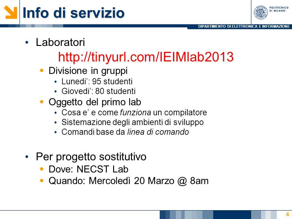 DIPARTIMENTO DI ELETTRONICA E INFORMAZIONE Info di servizio Laboratori http://tinyurl.com/IEIMlab2013 Divisione in gruppi Lunedi: 95 studenti Giovedi: