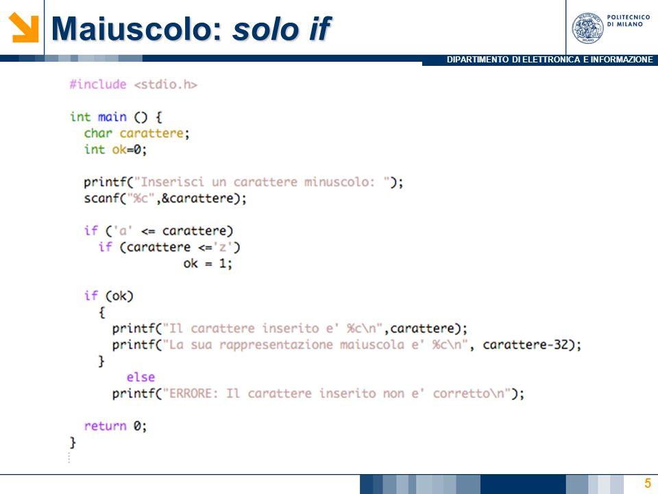 DIPARTIMENTO DI ELETTRONICA E INFORMAZIONE Condizione da verificare Il carattere inserito deve essere X: =>a Y: <= z X e Y devono essere entrambe vere 6 X Y X and Y 0 0 0 0 1 0 1 0 0 11 1 (prodotto logico)
