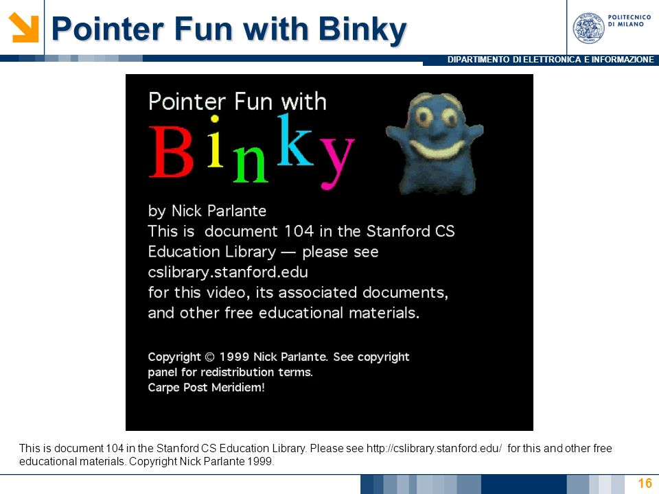 DIPARTIMENTO DI ELETTRONICA E INFORMAZIONE Pointer Fun with Binky 16 This is document 104 in the Stanford CS Education Library.