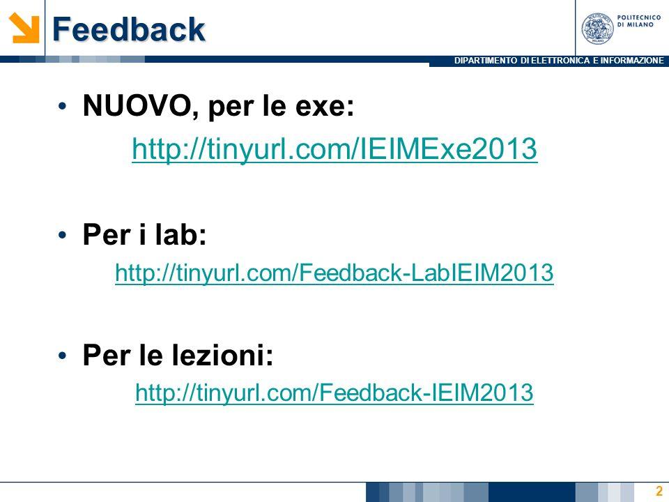 DIPARTIMENTO DI ELETTRONICA E INFORMAZIONEFeedback NUOVO, per le exe: http://tinyurl.com/IEIMExe2013 Per i lab: http://tinyurl.com/Feedback-LabIEIM2013 Per le lezioni: http://tinyurl.com/Feedback-IEIM2013 2
