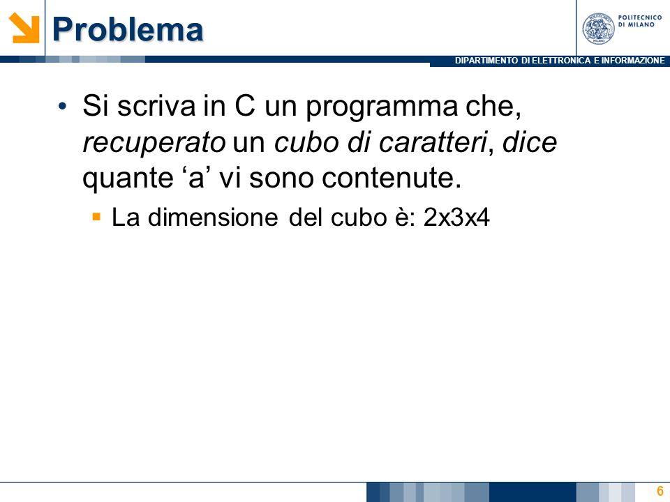 DIPARTIMENTO DI ELETTRONICA E INFORMAZIONESotto-problemi Si scriva in C un programma che, recuperato un cubo di caratteri, dice quante a vi sono contenute.