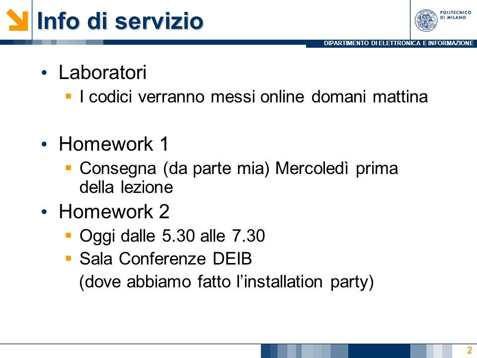 DIPARTIMENTO DI ELETTRONICA E INFORMAZIONE Info di servizio Laboratori I codici verranno messi online domani mattina Homework 1 Consegna (da parte mia