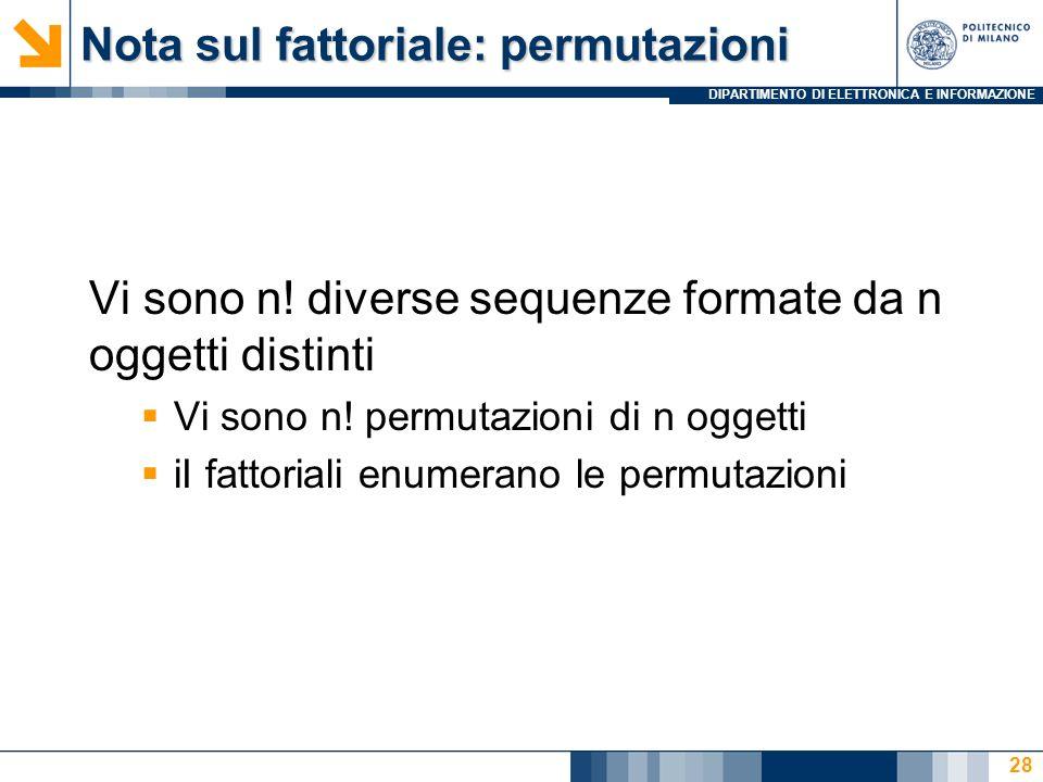 DIPARTIMENTO DI ELETTRONICA E INFORMAZIONE Nota sul fattoriale: permutazioni Vi sono n.