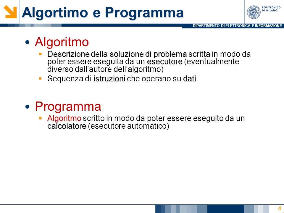Algortimo e Programma Algoritmo Descrizionesoluzione di problema esecutore Descrizione della soluzione di problema scritta in modo da poter essere eseguita da un esecutore (eventualmente diverso dallautore dellalgoritmo) istruzionidati Sequenza di istruzioni che operano su dati.