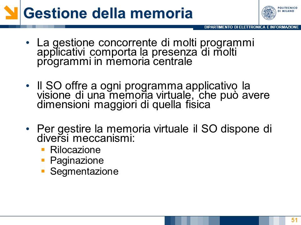 DIPARTIMENTO DI ELETTRONICA E INFORMAZIONE 51 Gestione della memoria La gestione concorrente di molti programmi applicativi comporta la presenza di mo
