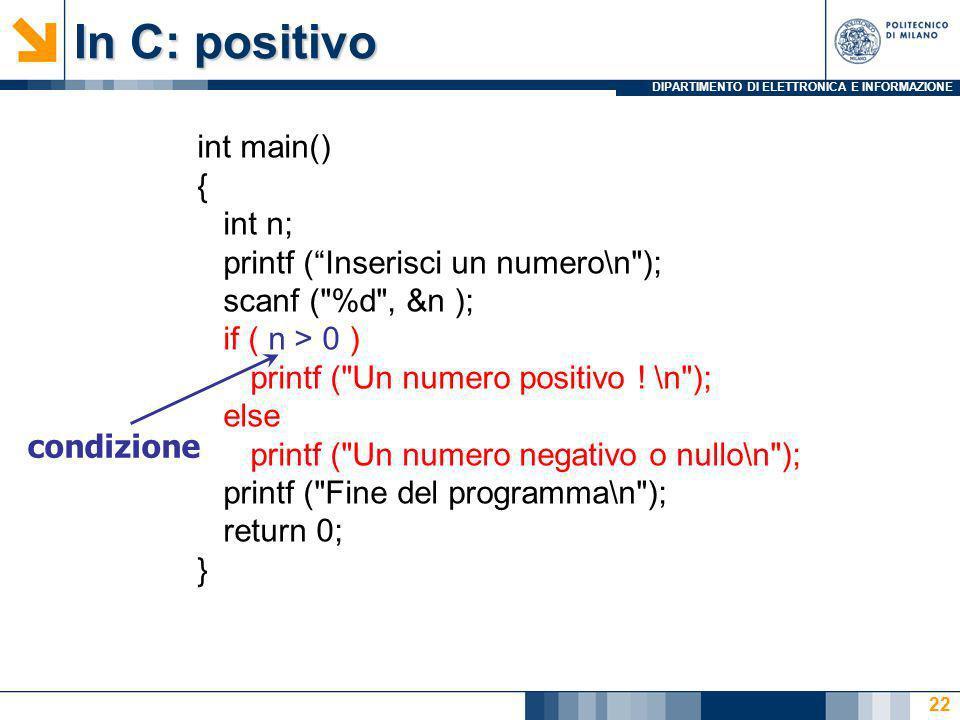 DIPARTIMENTO DI ELETTRONICA E INFORMAZIONE 22 In C: positivo int main() { int n; printf (Inserisci un numero\n