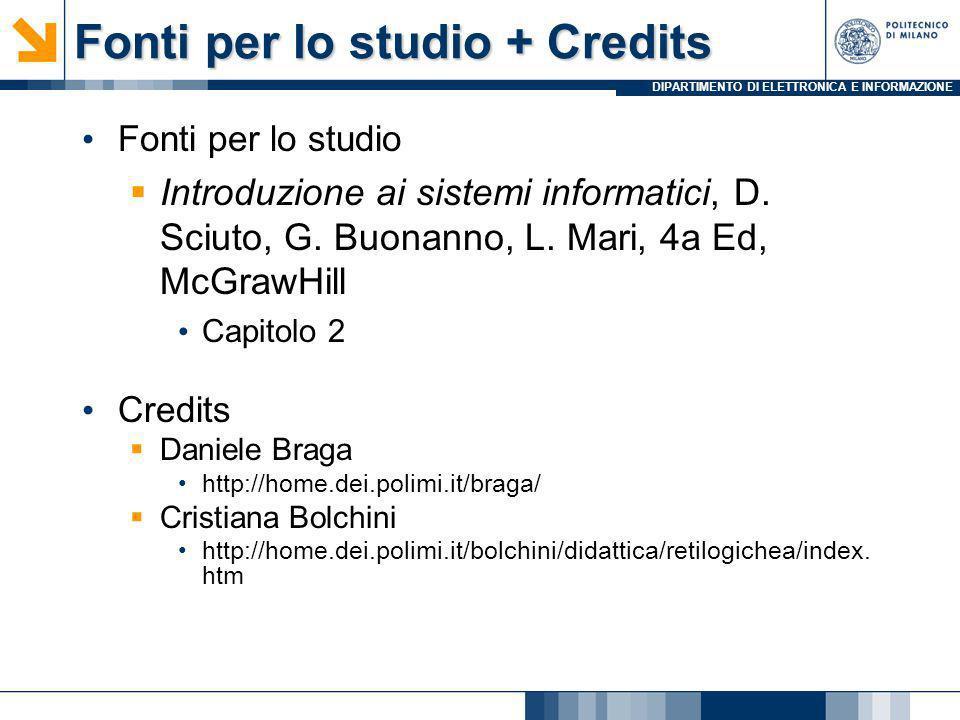 DIPARTIMENTO DI ELETTRONICA E INFORMAZIONE Fonti per lo studio + Credits Fonti per lo studio Introduzione ai sistemi informatici, D. Sciuto, G. Buonan