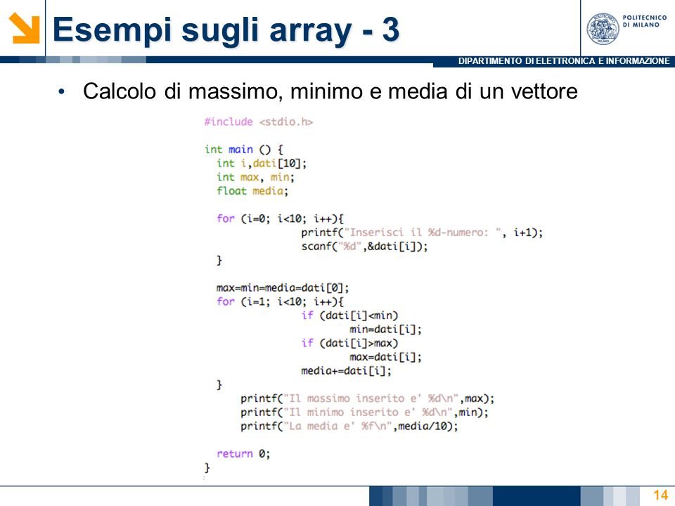 DIPARTIMENTO DI ELETTRONICA E INFORMAZIONE 14 Calcolo di massimo, minimo e media di un vettore Esempi sugli array - 3