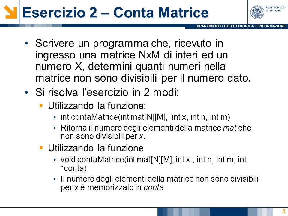 DIPARTIMENTO DI ELETTRONICA E INFORMAZIONE Esercizio 2 – Conta Matrice Scrivere un programma che, ricevuto in ingresso una matrice NxM di interi ed un numero X, determini quanti numeri nella matrice non sono divisibili per il numero dato.