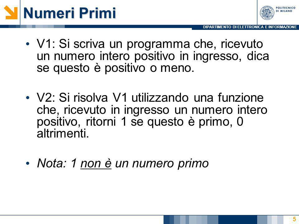 DIPARTIMENTO DI ELETTRONICA E INFORMAZIONE Numeri Primi V1: Si scriva un programma che, ricevuto un numero intero positivo in ingresso, dica se questo è positivo o meno.