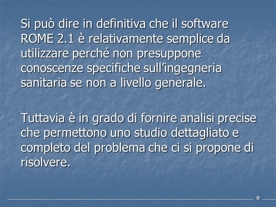 9 Si può dire in definitiva che il software ROME 2.1 è relativamente semplice da utilizzare perché non presuppone conoscenze specifiche sullingegneria
