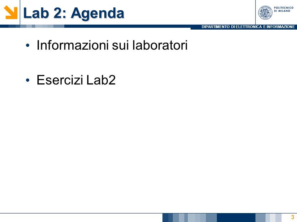 DIPARTIMENTO DI ELETTRONICA E INFORMAZIONE Lab 2: Agenda Informazioni sui laboratori Esercizi Lab2 3