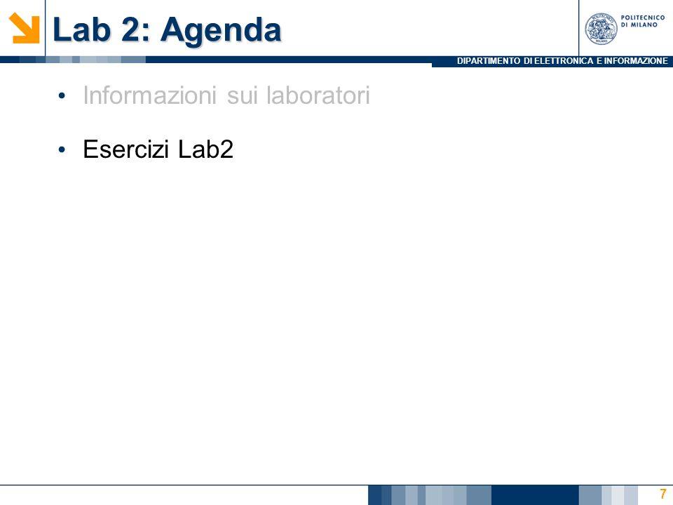 DIPARTIMENTO DI ELETTRONICA E INFORMAZIONE Lab 2: Agenda Informazioni sui laboratori Esercizi Lab2 7