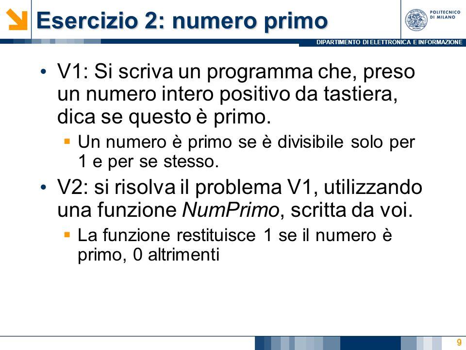 DIPARTIMENTO DI ELETTRONICA E INFORMAZIONE Esercizio 2: numero primo V1: Si scriva un programma che, preso un numero intero positivo da tastiera, dica se questo è primo.