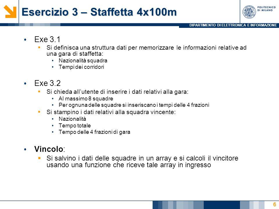 DIPARTIMENTO DI ELETTRONICA E INFORMAZIONE Esercizio 3 – Staffetta 4x100m Exe 3.1 Si definisca una struttura dati per memorizzare le informazioni rela