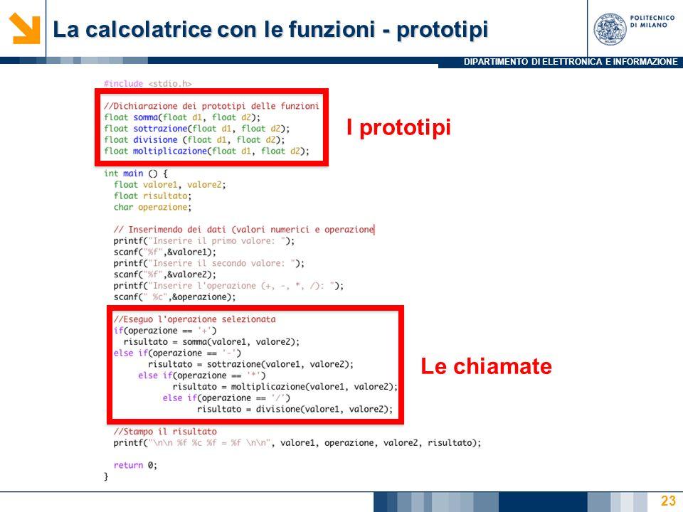 DIPARTIMENTO DI ELETTRONICA E INFORMAZIONE La calcolatrice con le funzioni - prototipi 23 I prototipi Le chiamate