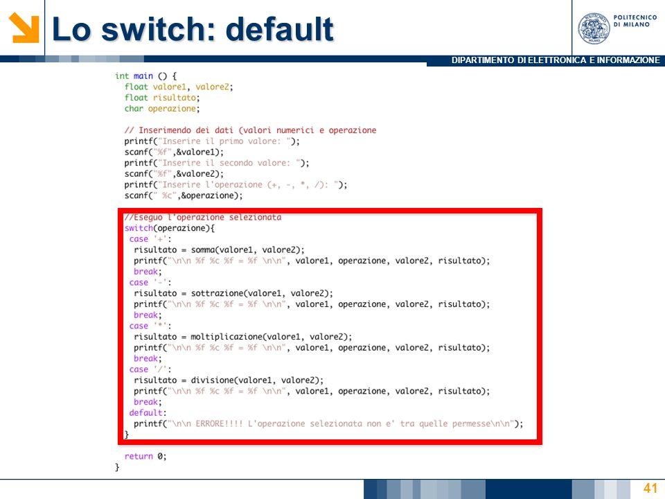 DIPARTIMENTO DI ELETTRONICA E INFORMAZIONE Lo switch: default 41