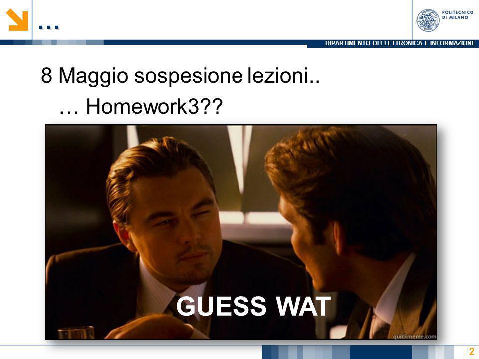 DIPARTIMENTO DI ELETTRONICA E INFORMAZIONE… 8 Maggio sospesione lezioni.. … Homework3?? 2 GUESS WAT