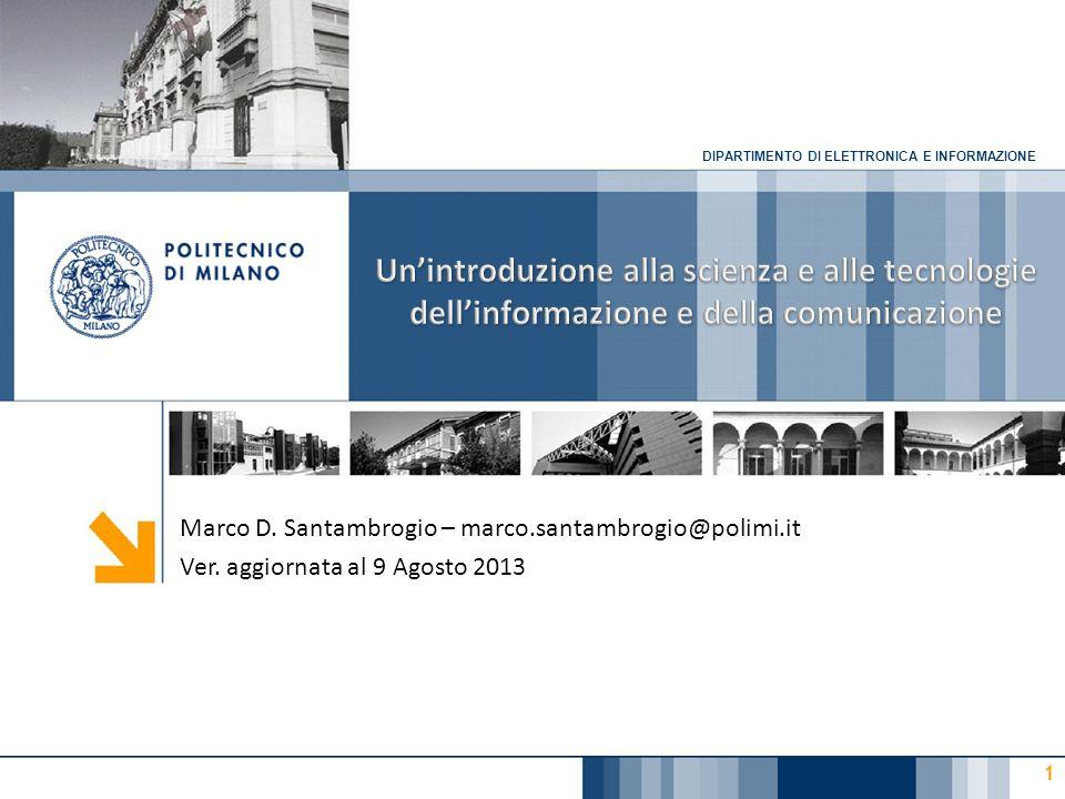 DIPARTIMENTO DI ELETTRONICA E INFORMAZIONE 1 Marco D. Santambrogio – marco.santambrogio@polimi.it Ver. aggiornata al 9 Agosto 2013