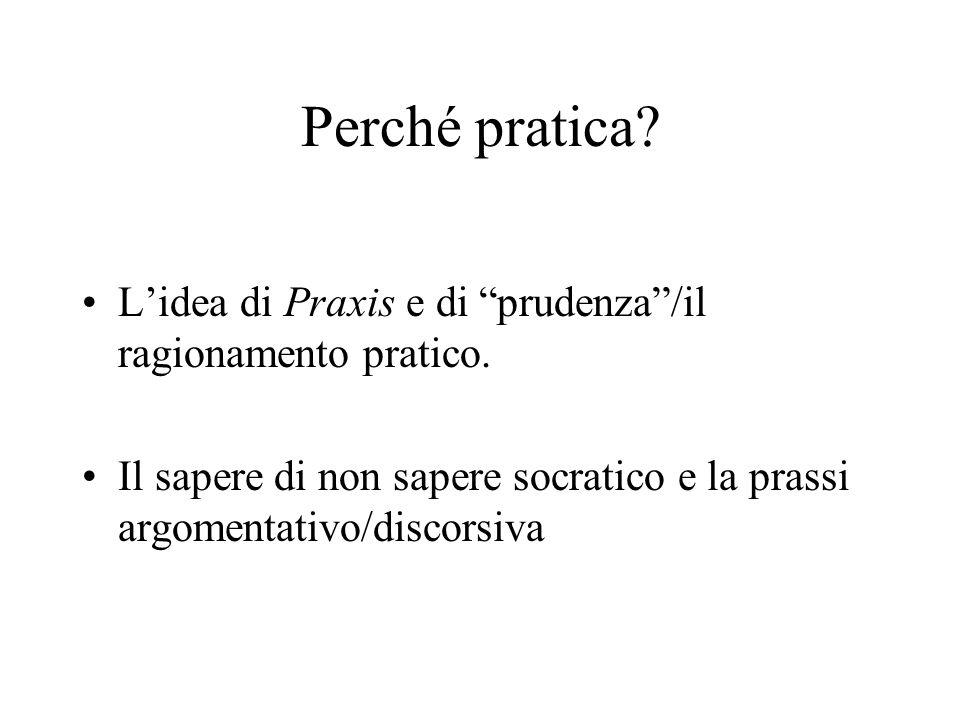 Perché pratica.Lidea di Praxis e di prudenza/il ragionamento pratico.