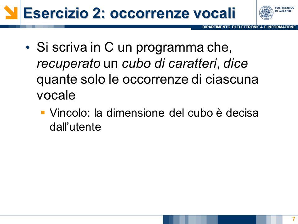 DIPARTIMENTO DI ELETTRONICA E INFORMAZIONE Esercizio 2: occorrenze vocali Si scriva in C un programma che, recuperato un cubo di caratteri, dice quant