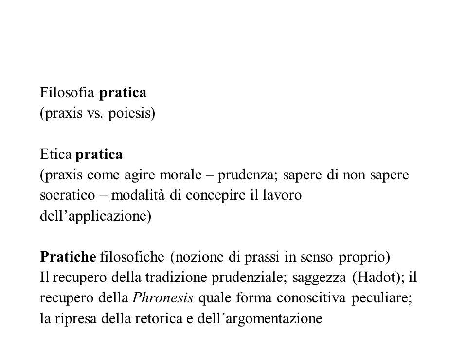 Filosofia pratica (praxis vs. poiesis) Etica pratica (praxis come agire morale – prudenza; sapere di non sapere socratico – modalità di concepire il l