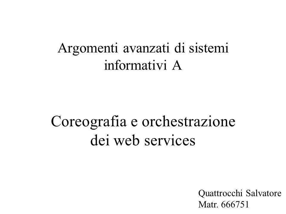 Argomenti avanzati di sistemi informativi A Coreografia e orchestrazione dei web services Quattrocchi Salvatore Matr.