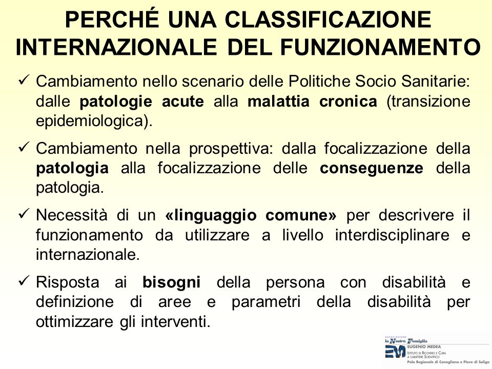 SVILUPPO DELLICF Cosa significa valutare e cosa significa classificare Necessità di una classificazione ICIDH ICF FIC: Family of International Classif