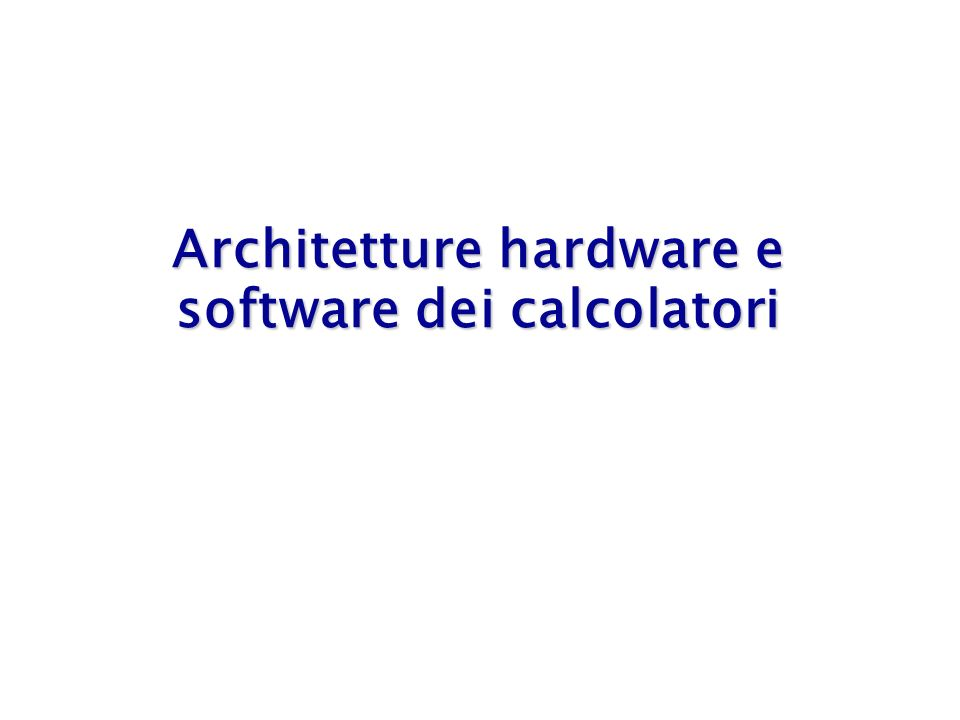 Sommario Definizione di sistema informatico Architettura hardware di un sistema informatico – architettura di von Neumann Software: il sistema operativo – architettura di un sistema operativo – funzionalità offerte dai suoi componenti